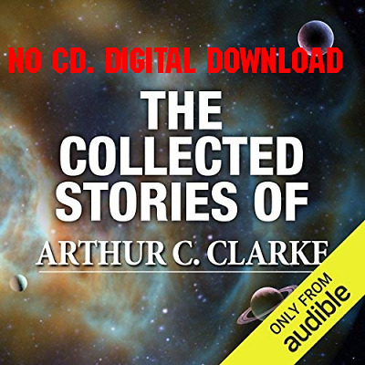 The Collected Stories of Arthur C Clarke by Arthur C. Clarke {AUDIOBOOK}