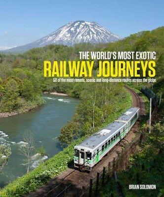 World's Most Exotic Railway Journeys : 50 of the Most Dramatic, Scenic and Lo...