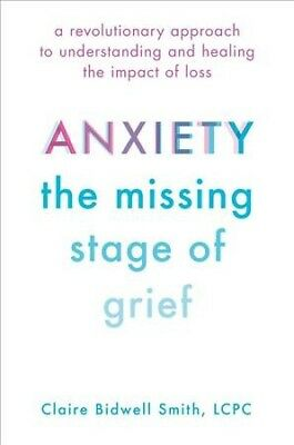 Anxiety : The Missing Stage of Grief: A Revolutionary Approach to Understandi...