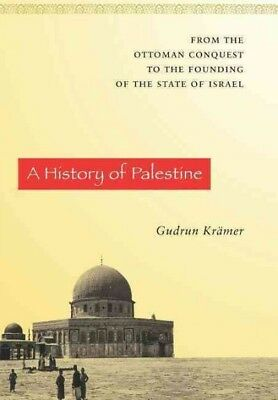 History of Palestine : From the Ottoman Conquest to the Founding of the State...
