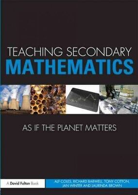 Teaching Secondary Mathematics As If the Planet Matters, Paperback by Coles, ...
