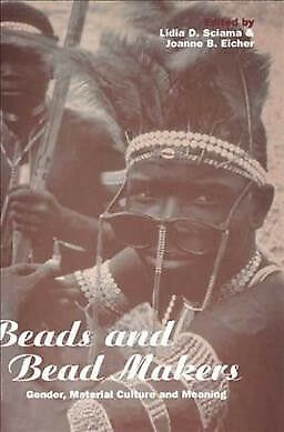 Beads and Bead Makers : Gender, Material Culture and Meaning, Paperback by Sc...