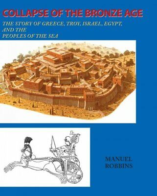 Collapse of the Bronze Age : The Story of Greece, Troy, Israel, Egypt, and th...