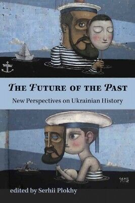 Future of the Past : New Perspectives on Ukrainian History, Paperback by Plok...