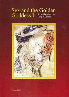 Sex and the Golden Goddess I : Ancient Egyptian Love Songs in Context, Hardco...