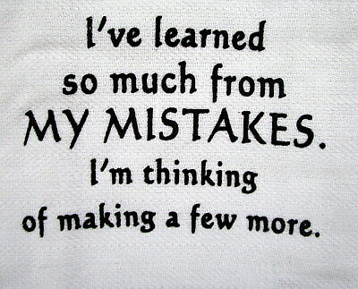 "Tea Towel ""i've Learned So Much From My Mistakes Thinking Of Making A Few More!"""