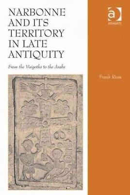 Narbonne and Its Territory in Late Antiquity : From the Visigoths to the Arab...