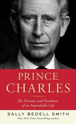 Prince Charles : The Passions and Paradoxes of an Improbable Life, Hardcover ...