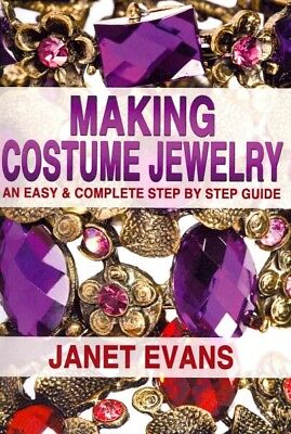 Making Costume Jewelry : An Easy & Complete Step by Step Guide, Paperback by ...