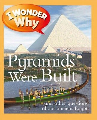 I Wonder Why Pyramids Were Built : And Other Questions About Ancient Egypt, P...