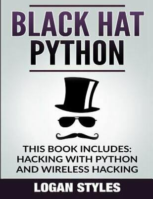 Black Hat Python : 2 Manuscripts—hacking With Python and Wireless Hacking, Pa...