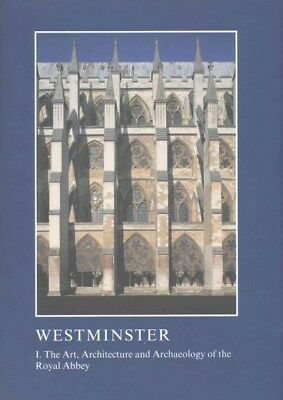 Westminster : The Art, Architecture and Archaeology of the Royal Abbey, Hardc...