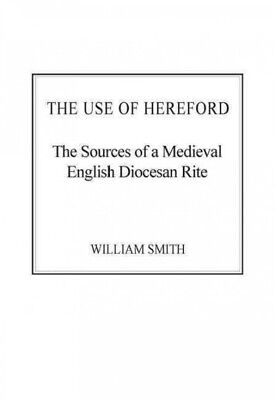 Use of Hereford : The Sources of a Medieval English Diocesan Rite, Hardcover ...