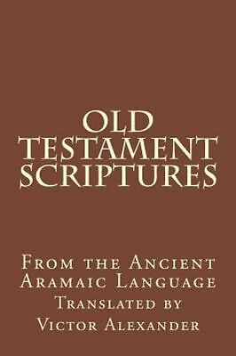 Old Testament Scriptures : From the Ancient Aramaic Language, Paperback by Al...