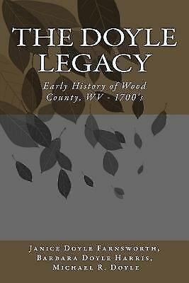 Doyle Legacy : Early History of Wood County, Wv, Paperback by Farnsworth, Jan...