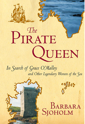 THE PIRATE QUEEN: In Search of Grace O'Malley & Other Legendary Women SHIPS FREE