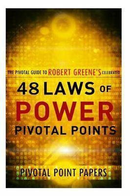 48 Laws of Power Pivotal Points : The Pivotal Guide to Robert Greene's Celebr...