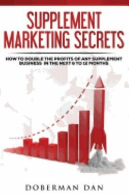 Supplement Marketing Secrets : How to Double the Profits of Any Supplement Bu...