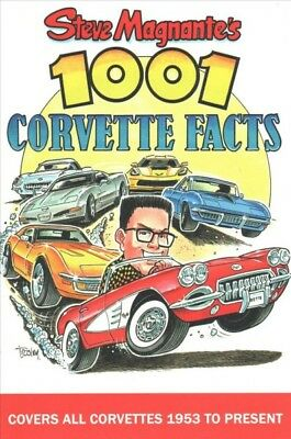 Steve Magnante's 1001 Corvette Facts : Covers All Corvettes 1953 to Present, ...