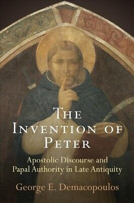Invention of Peter : Apostolic Discourse and Papal Authority in Late Antiquit...