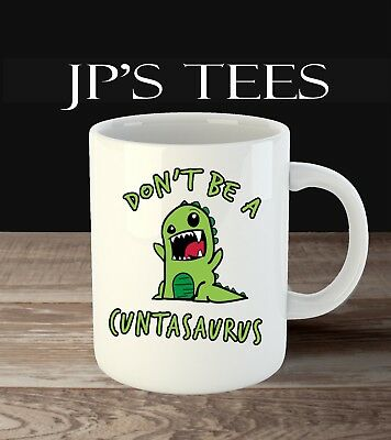 Don't Be a Cuntasaurus 11oz Funny Coffee Mug