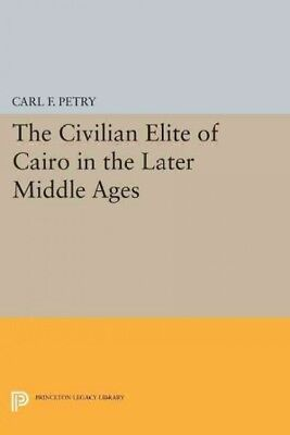 Civilian Elite of Cairo in the Later Middle Ages, Paperback by Petry, Carl F....