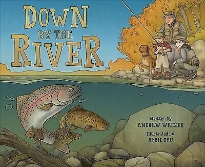 Down by the River : A Family Fly Fishing Story, School And Library by Weiner,...