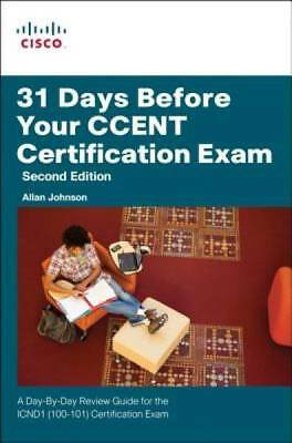 31 Days Before Your CCENT Certification Exam: A Day-By-Day Review Guide for the