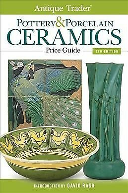 Antique Trader Pottery & Porcelain Ceramics Price Guide, Paperback by Rago, D...