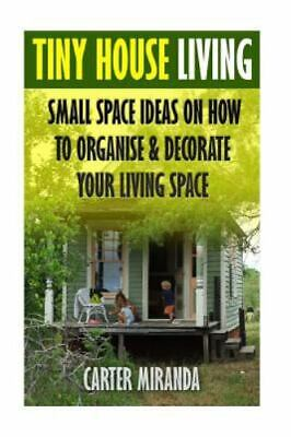Tiny House Living : Small Space Ideas on How to Organise & Decorate Your Livi...