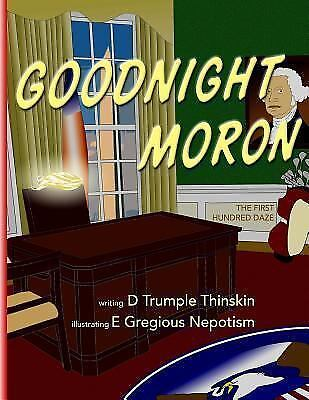 Goodnight Moron : The First Hundred Daze, Paperback by Thinskin, D. Trumple; ...