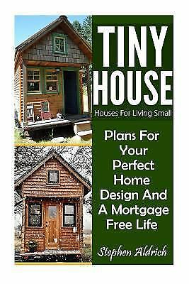 Tiny House : Houses for Living Small, Paperback by Aldrich, Stephen, ISBN 153...