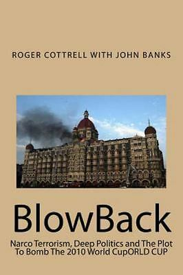 Blowback : Narco Terrorism, Deep Politics and the Plot to Bomb the 2010 World...