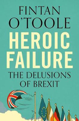 Heroic Failure: Brexit and the Politics of Pain | Fintan O'Toole