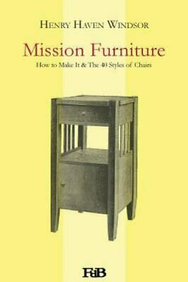 Mission Furniture : How to Make It & the 40 Styles of Chairs, Paperback by Wi...