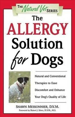 Allergy Solution for Dogs : Natural and Conventionale Therapies to Ease Disco...