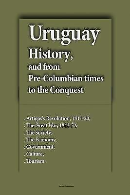 Uruguay History and from Pre-columbian Times to the Conquest : Artigas's Revo...