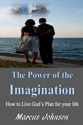 Power of the Imagination : How to Live God's Plan for Your Life, Paperback by...