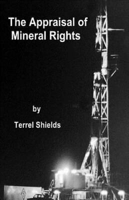 Appraisal of Mineral Rights : With Emphasis on Oil and Gas Valuation As Real ...