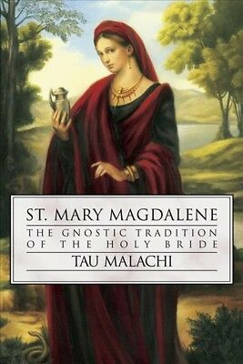 St. Mary Magdalene : The Gnostic Tradition of the Holy Bride, Paperback by Ma...