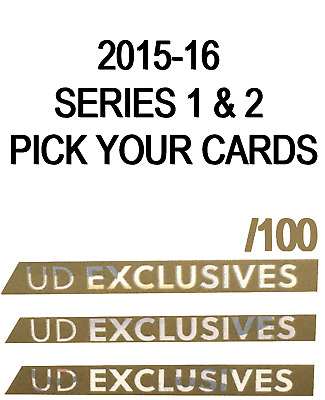 2015-16 UD Exclusives *U-PICK Your Cards* Series 1 & 2 Singles Update ***/100