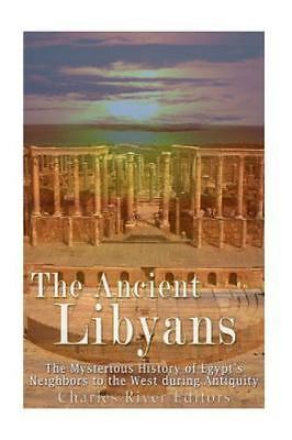 Ancient Libyans : The Mysterious History of Egypt's Neighbors to the West Dur...