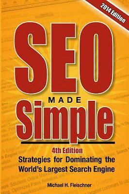 Seo Made Simple : Strategies for Dominating Google, the World's Largest Searc...