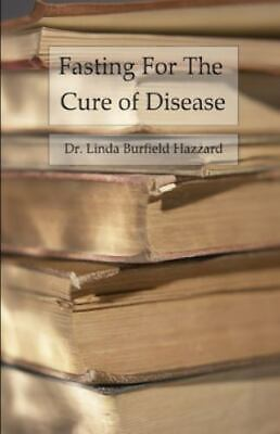 Fasting for the Cure of Disease, Paperback by Hazzard, Linda Burfield, Brand ...