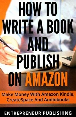 How to Write a Book and Publish on Amazon : Make Money With Amazon Kindle, Cr...