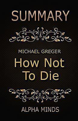 How Not to Die Summary : Discover the Foods Scientifically Proven to Prevent ...
