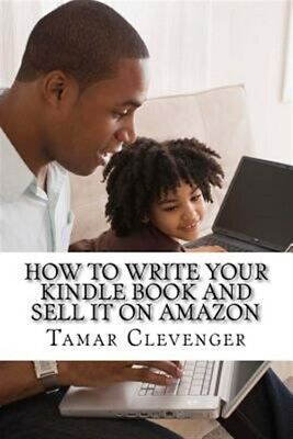How to Write Your Kindle Book and Sell It on Amazon : Get Your Ideas Publishe...