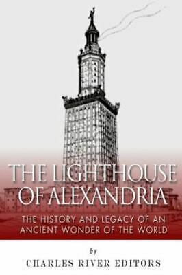 Lighthouse of Alexandria : The History and Legacy of an Ancient Wonder of the...