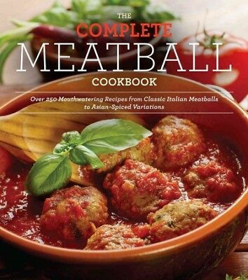 Complete Meatball Cookbook : Over 250 Mouthwatering Recipes from Classic Ital...