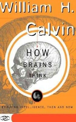 How Brains Think : Evolving Intelligence, Then and Now, Paperback by Calvin, ...
